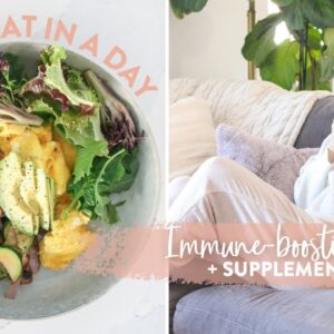 WHAT I EAT IN A DAY | Immune Boosting Foods + Supplement Routine