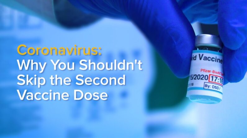 Why You Shouldn't Skip Your Second COVID-19 Vaccine Dose