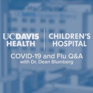 COVID-19 and Flu Q&A with Dr. Dean Blumberg - UC Davis Children's Hospital